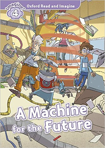 Oxford Read And Imagine Level 4: A Machine for the Future (Audio Pack)