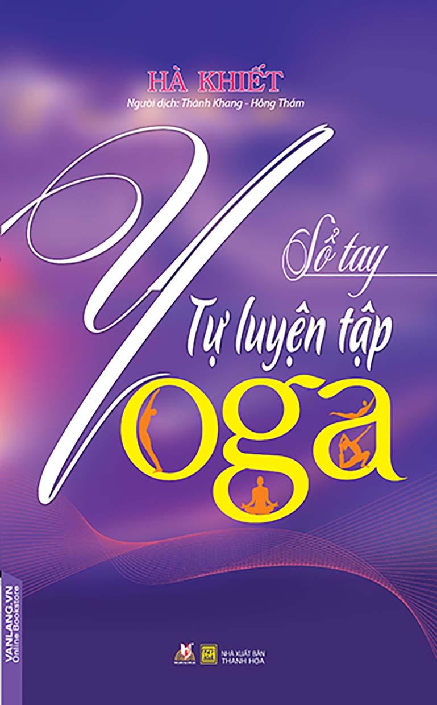 Sổ Tay Tự Luyện Tập Yoga (Tái Bản)
