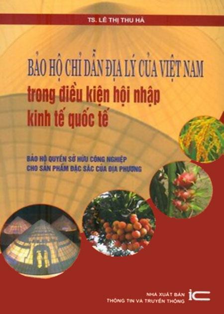 Bảo Hộ Chỉ Dẫn Địa Lý Của Việt Nam Trong Điều Kiện Hội Nhập Kinh Tế Quốc Tế - 8935217100231,62_37812,100000,tiki.vn,Bao-Ho-Chi-Dan-Dia-Ly-Cua-Viet-Nam-Trong-Dieu-Kien-Hoi-Nhap-Kinh-Te-Quoc-Te-62_37812,Bảo Hộ Chỉ Dẫn Địa Lý Của Việt Nam Trong Điều Kiện Hội Nhập Kinh Tế Quốc Tế