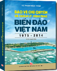 Bảo Vệ Chủ Quyền Và Quản Lý Khai Thác Biển Đảo Việt Nam (1975-2014)