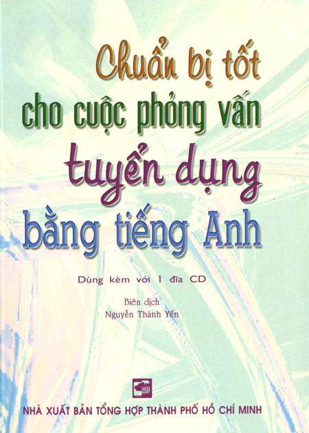 Chuẩn Bị Tốt Cho Cuộc Phỏng Vấn Tuyển Dụng Bằng Tiếng Anh (Kèm 1CD) - 3105186779232,62_35317,86000,tiki.vn,Chuan-Bi-Tot-Cho-Cuoc-Phong-Van-Tuyen-Dung-Bang-Tieng-Anh-Kem-1CD-62_35317,Chuẩn Bị Tốt Cho Cuộc Phỏng Vấn Tuyển Dụng Bằng Tiếng Anh (Kèm 1CD)