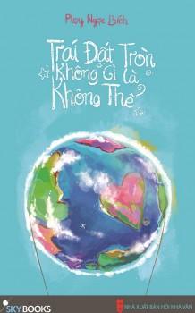 Trái Đất Tròn, Không Gì Là Không Thể