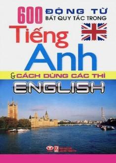 600 Động Từ Bất Quy Tắc Trong Tiếng Anh Và Cách Dùng Các Thì