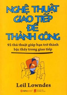 Nghệ Thuật Giao Tiếp Để Thành Công - 92 Thủ Thuật Giúp Bạn Trở Thành Bậc Thầy Trong Giao Tiếp