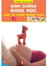 Dinh Dưỡng Khoa Học Cho 40 Tuần Mang Thai