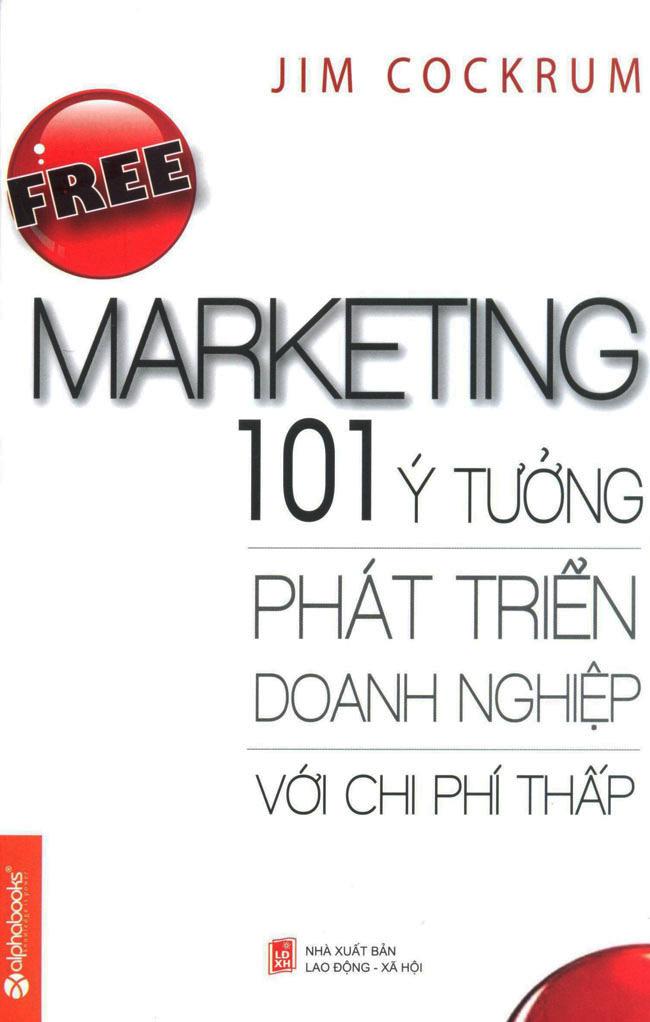 Free Marketing - 101 Ý Tưởng Phát Triển Doanh Nghiệp Với Chi Phí Thấp (Tái Bản 2015)