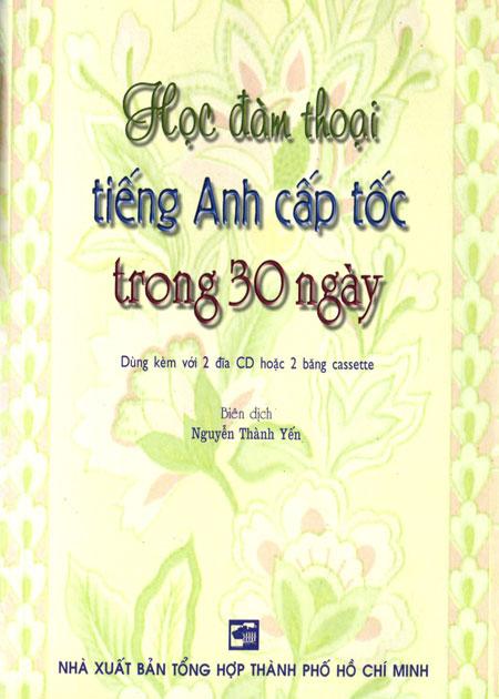 Học Đàm Thoại Tiếng Anh Cấp Tốc Trong 30 Ngày (Kèm 2 CD) - 3104541603403,62_35325,104000,tiki.vn,Hoc-Dam-Thoai-Tieng-Anh-Cap-Toc-Trong-30-Ngay-Kem-2-CD-62_35325,Học Đàm Thoại Tiếng Anh Cấp Tốc Trong 30 Ngày (Kèm 2 CD)