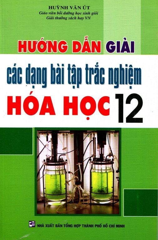 Hướng Dẫn Giải Các Dạng Bài Tập Trắc Nghiệm Hóa Học 12 - 2481783003347,62_825646,47000,tiki.vn,Huong-Dan-Giai-Cac-Dang-Bai-Tap-Trac-Nghiem-Hoa-Hoc-12-62_825646,Hướng Dẫn Giải Các Dạng Bài Tập Trắc Nghiệm Hóa Học 12