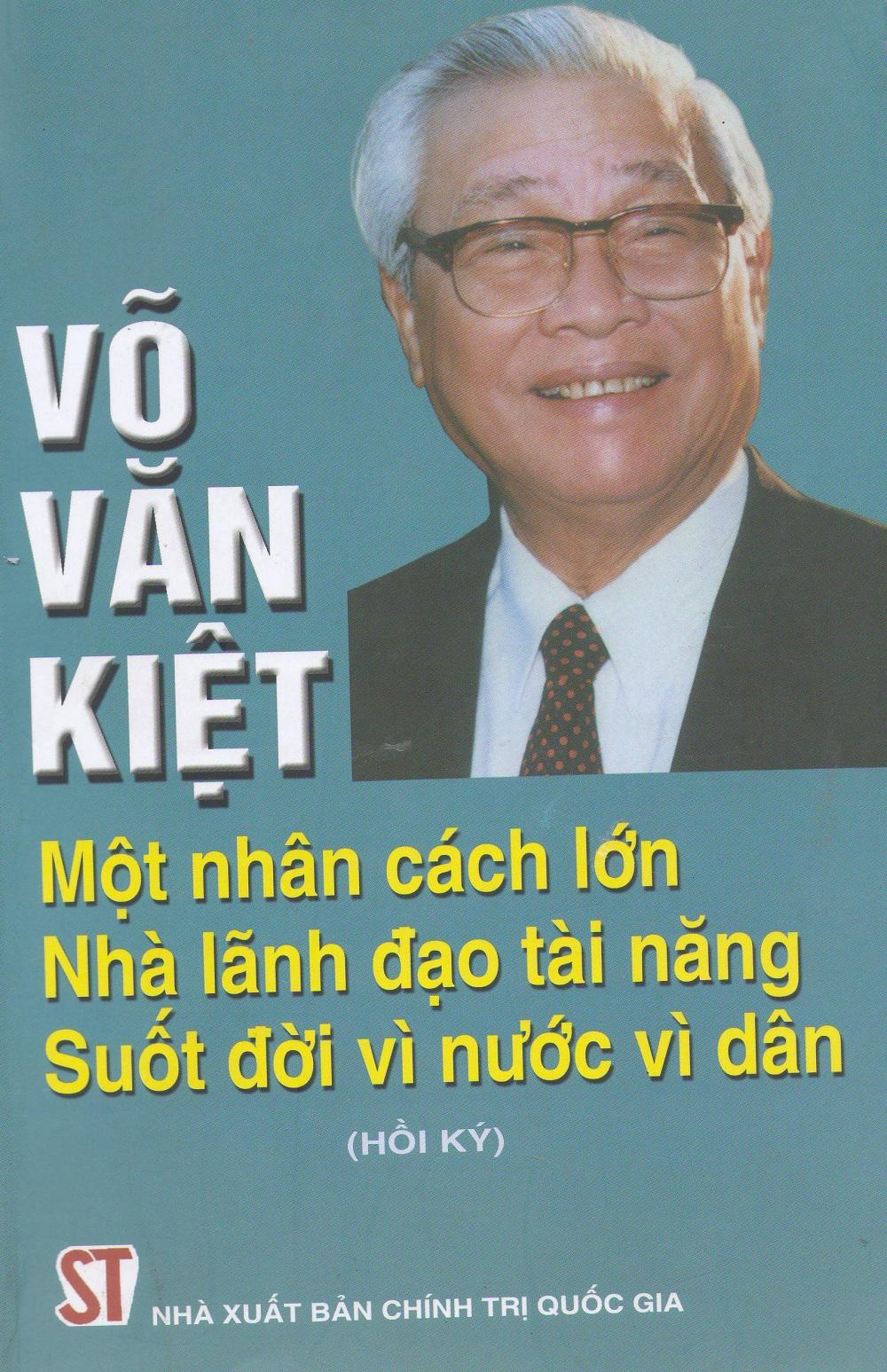 Võ Văn Kiệt - Một Nhân Cách Lớn Nhà Lãnh Đạo Tài Năng Suốt Đời Vì Nước Vì Dân (Hồi Ký)