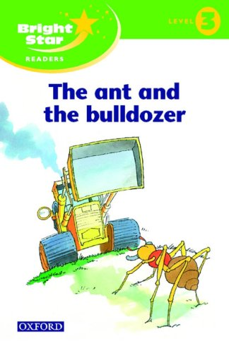 Bright Star Reader 3: The Ant  The Bulldozer