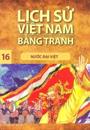 Lịch Sử Việt Nam Bằng Tranh 16: Nước Đại Việt (Tái Bản)