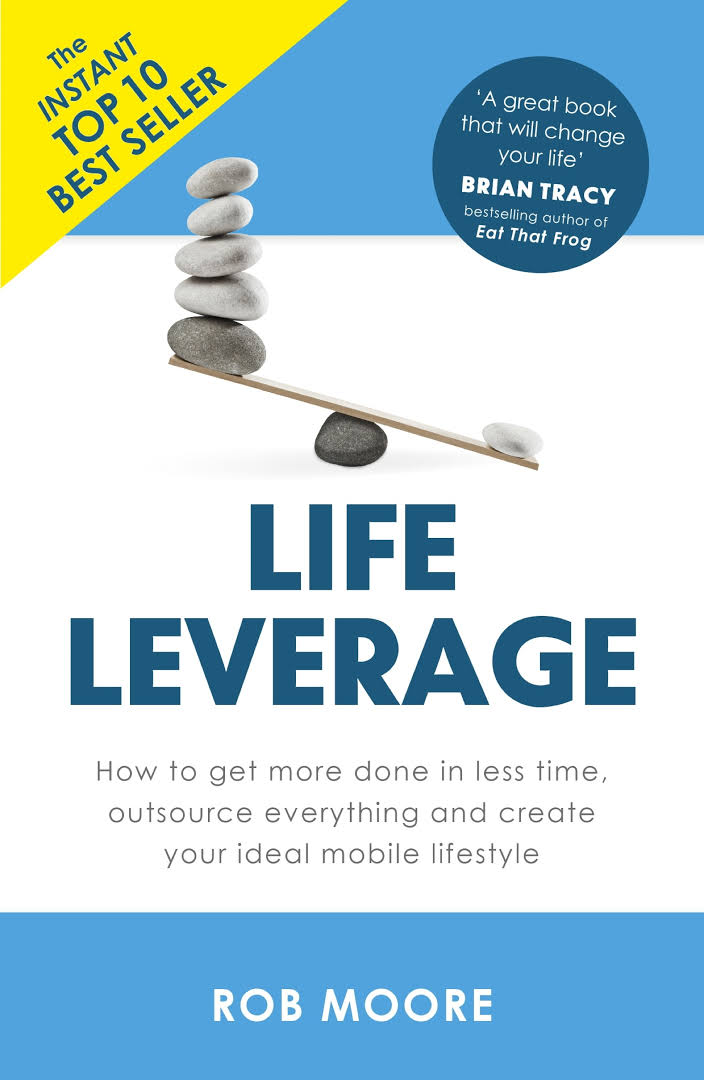 Life Leverage: How To Get More Done In Less Time, Outsource Everything  Create Your Ideal Mobile Lifestyle