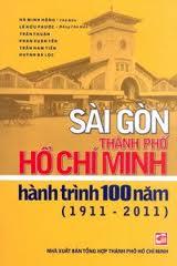 Sài Gòn - Thành Phố Hồ Chí Minh, Hành Trình 100 Năm (1911 - 2011)
