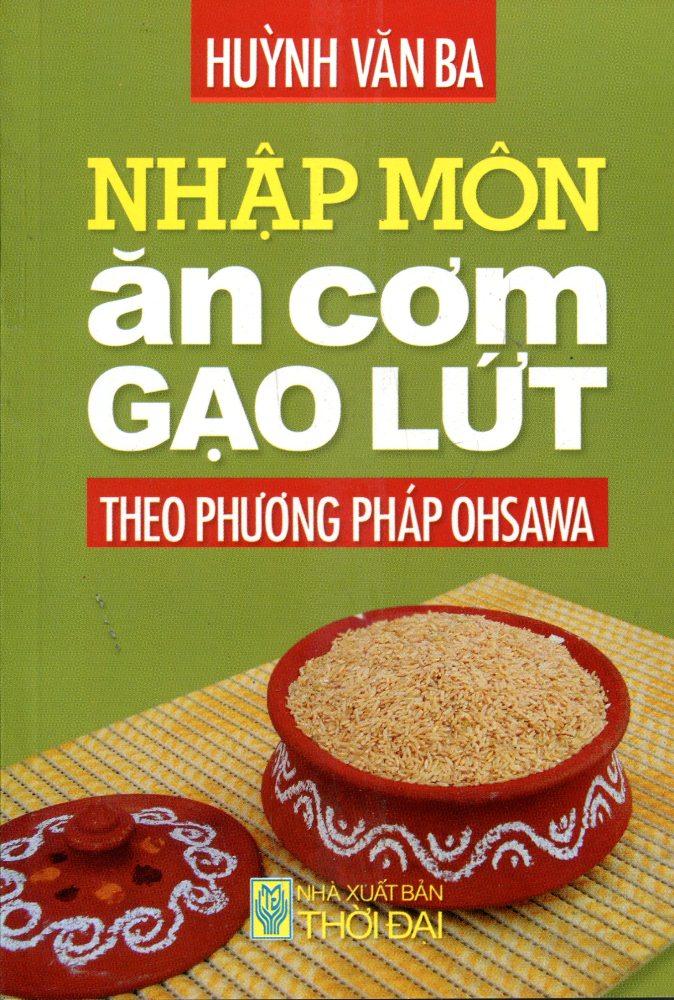 Nhập Môn Ăn Cơm Gạo Lứt Theo Phương Pháp Ohsawa (Tái Bản 2016)