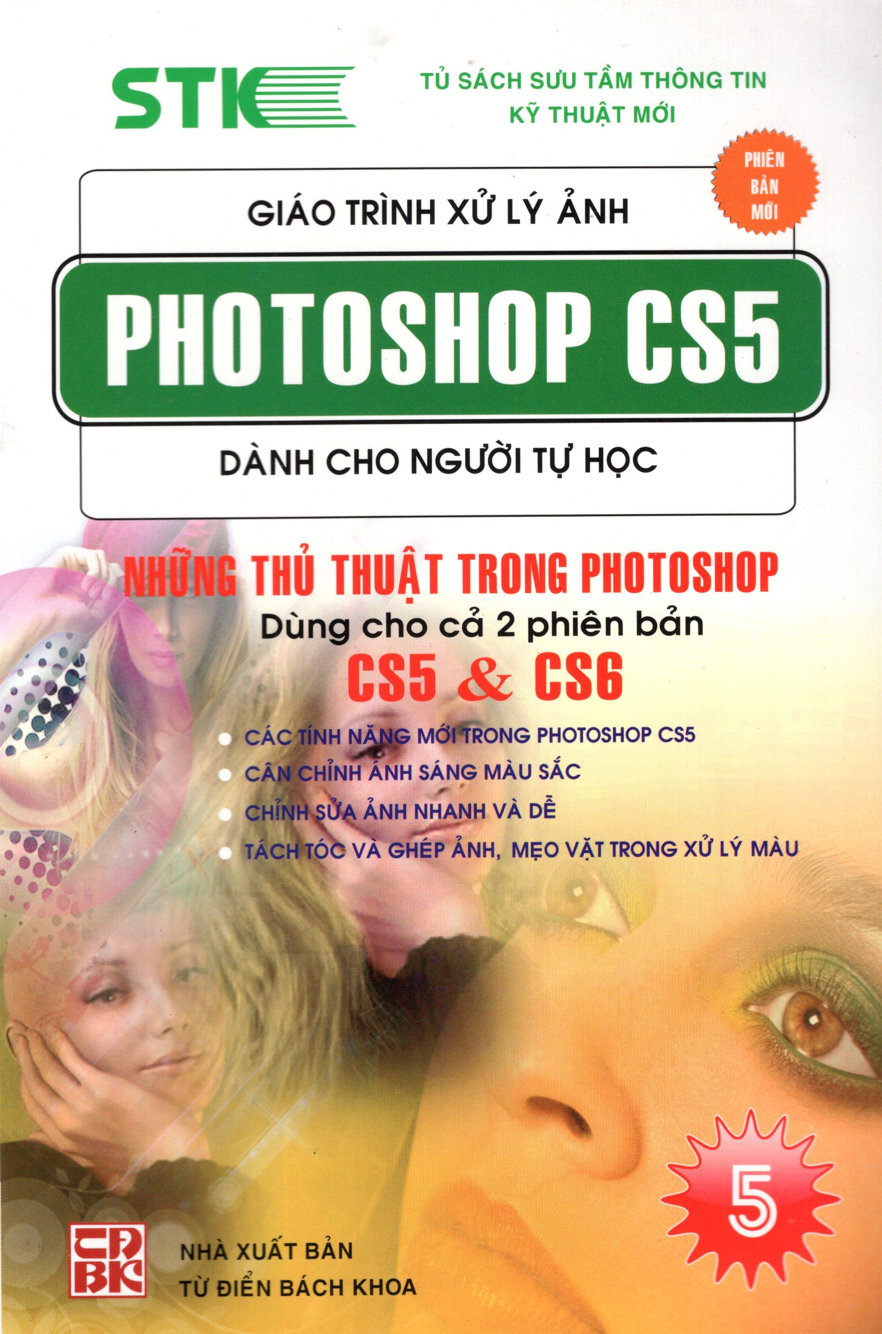 Giáo Trình Xử Lý Ảnh Photoshop CS5 Dành Cho Người Tự Học (Tập 5) - Những Thủ Thuật Dùng Trong Photoshop Dùng Cho 2 Phiên Bản CS5 & CS6