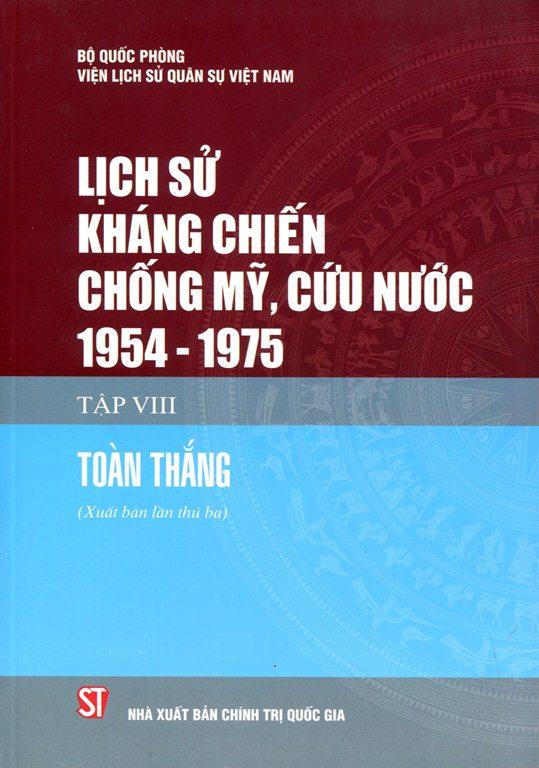 Lịch Sử Kháng Chiến Chống Mỹ Cứu Nước 1954 - 1975 (Tập VIII) - Bìa Cứng