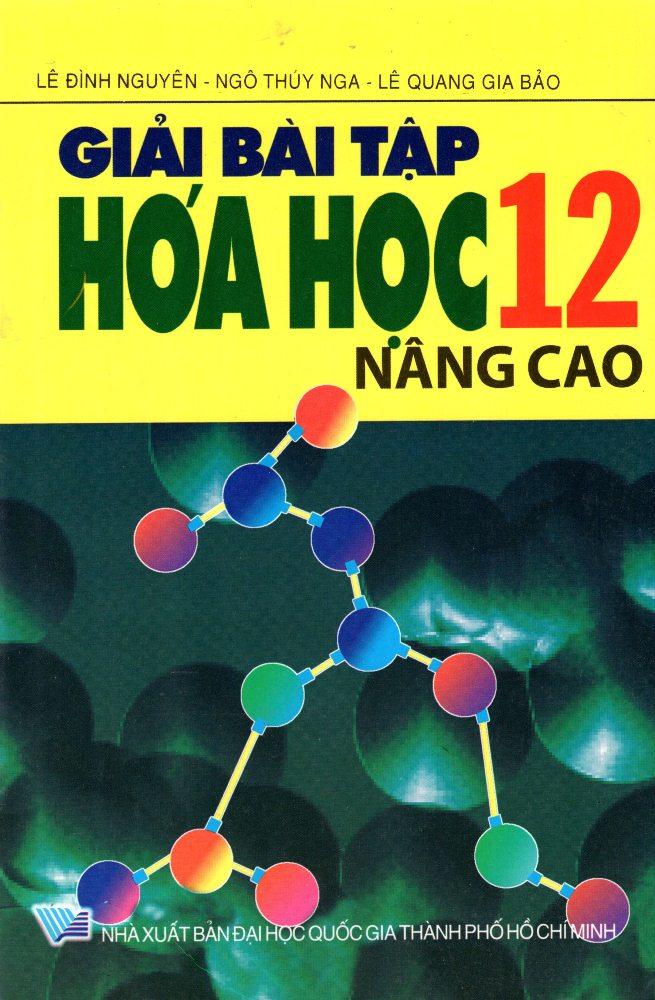 Giải Bài Tập Hóa Học Lớp 12 (Nâng Cao)
