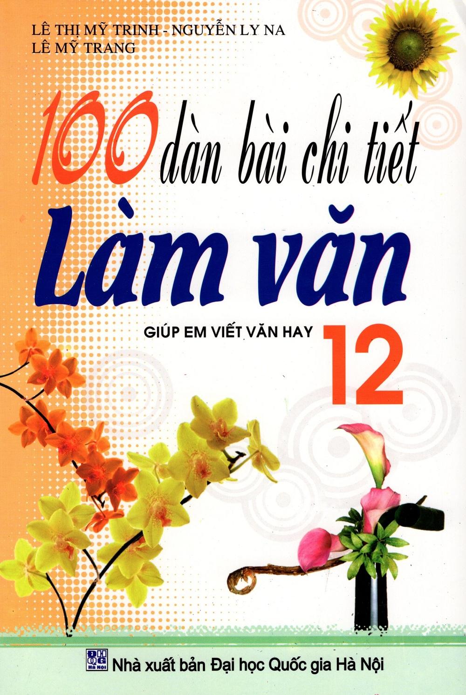 100 Dàn Bài Chi Tiết Làm Văn Lớp 12