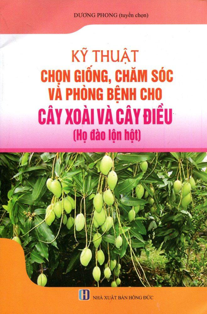 Kỹ Thuật Chọn Giống, Chăm Sóc Và Phòng Bệnh Cho Cây Xoài Và Cây Điều - 9786048685560,62_188215,35000,tiki.vn,Ky-Thuat-Chon-Giong-Cham-Soc-Va-Phong-Benh-Cho-Cay-Xoai-Va-Cay-Dieu-62_188215,Kỹ Thuật Chọn Giống, Chăm Sóc Và Phòng Bệnh Cho Cây Xoài Và Cây Điều