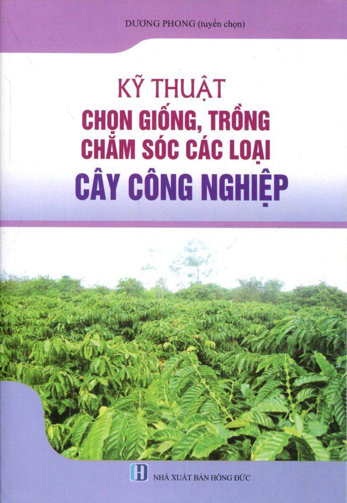 Kỹ Thuật Chọn Giống, Trồng Chăm Sóc Các Loại Cây Công Nghiệp - 9786048685546,62_188220,35000,tiki.vn,Ky-Thuat-Chon-Giong-Trong-Cham-Soc-Cac-Loai-Cay-Cong-Nghiep-62_188220,Kỹ Thuật Chọn Giống, Trồng Chăm Sóc Các Loại Cây Công Nghiệp