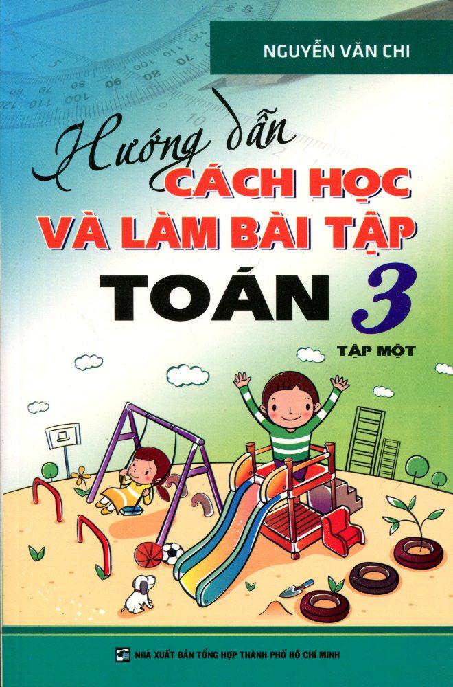 Hướng Dẫn Cách Học Và Làm Bài Tập Toán Lớp 3 - Tập 1 (Tái Bản 2016)