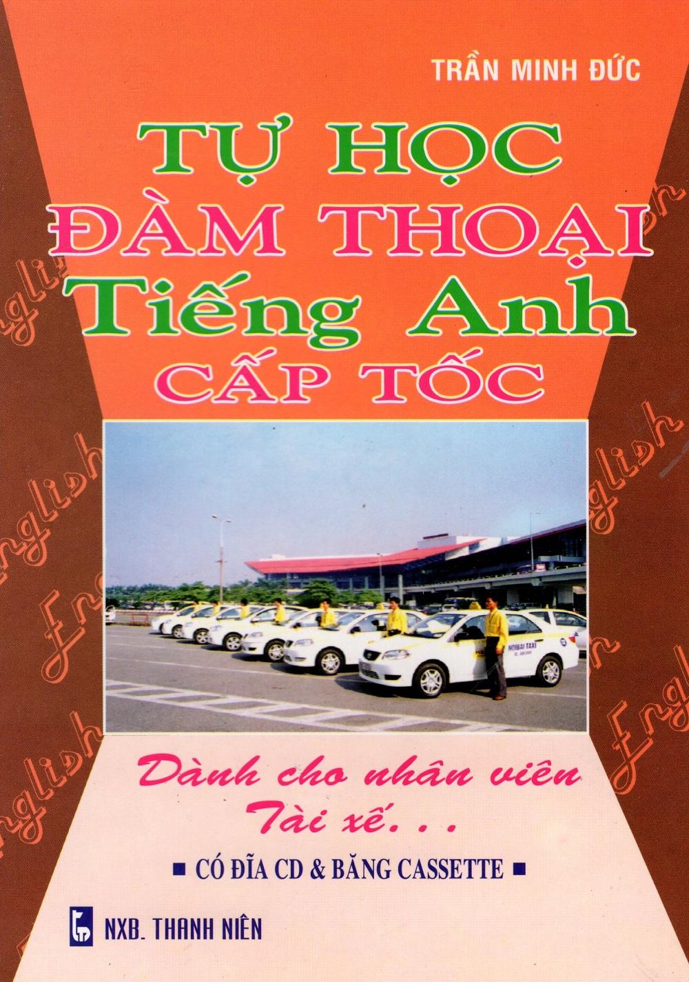 Tự Học Đàm Thoại Tiếng Anh Cấp Tốc - Dành Cho Nhân Viên Tài Xế - 3108738348634,62_244638,32000,tiki.vn,Tu-Hoc-Dam-Thoai-Tieng-Anh-Cap-Toc-Danh-Cho-Nhan-Vien-Tai-Xe-62_244638,Tự Học Đàm Thoại Tiếng Anh Cấp Tốc - Dành Cho Nhân Viên Tài Xế