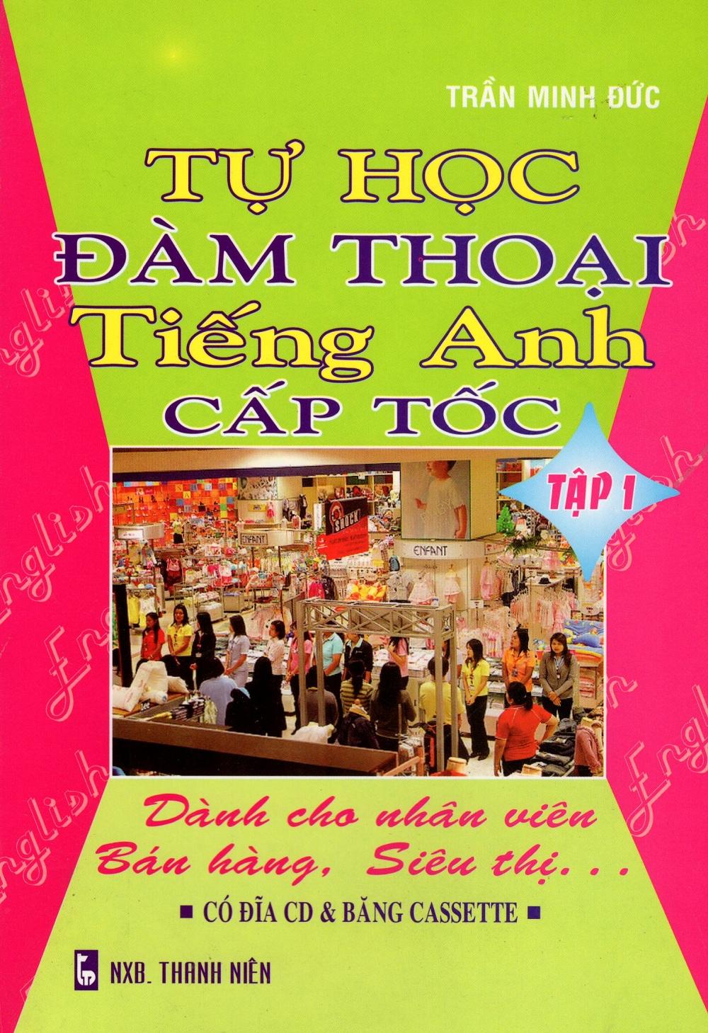 Tự Học Đàm Thoại Tiếng Anh Cấp Tốc - Dành Cho Nhân Viên Bán Hàng, Siêu Thị (Tập 1) - 3105802075625,62_244562,32000,tiki.vn,Tu-Hoc-Dam-Thoai-Tieng-Anh-Cap-Toc-Danh-Cho-Nhan-Vien-Ban-Hang-Sieu-Thi-Tap-1-62_244562,Tự Học Đàm Thoại Tiếng Anh Cấp Tốc - Dành Cho Nhân Viên Bán Hàng, Siêu Thị (Tập 1)