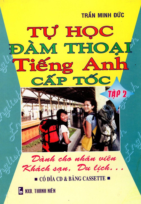 Tự Học Đàm Thoại Tiếng Anh Cấp Tốc - Dành Cho Nhân Viên Khách Sạn, Du Lịch (Tập 2) - 3108870679313,62_244632,32000,tiki.vn,Tu-Hoc-Dam-Thoai-Tieng-Anh-Cap-Toc-Danh-Cho-Nhan-Vien-Khach-San-Du-Lich-Tap-2-62_244632,Tự Học Đàm Thoại Tiếng Anh Cấp Tốc - Dành Cho Nhân Viên Khách Sạn, Du Lịch (Tập 2)
