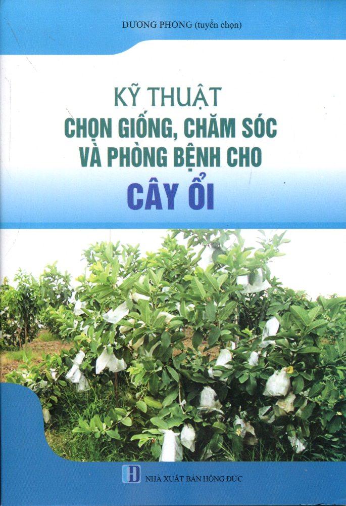 Kỹ Thuật Chọn Giống, Chăm Sóc Và Phòng Bệnh Cho Cây Ổi - 9786048685515,62_188344,35000,tiki.vn,Ky-Thuat-Chon-Giong-Cham-Soc-Va-Phong-Benh-Cho-Cay-Oi-62_188344,Kỹ Thuật Chọn Giống, Chăm Sóc Và Phòng Bệnh Cho Cây Ổi