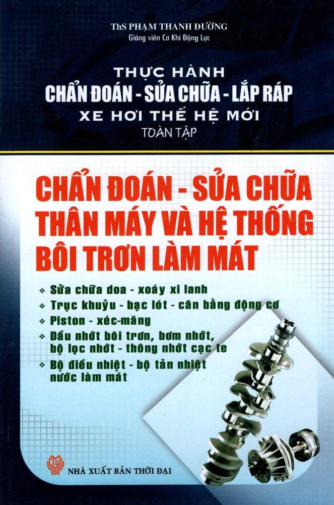 Chẩn Đoán, Sửa Chữa Thân Máy Và Hệ Thống Bôi Trơn Làm Mát - 8935081111012,62_207237,63000,tiki.vn,Chan-Doan-Sua-Chua-Than-May-Va-He-Thong-Boi-Tron-Lam-Mat-62_207237,Chẩn Đoán, Sửa Chữa Thân Máy Và Hệ Thống Bôi Trơn Làm Mát
