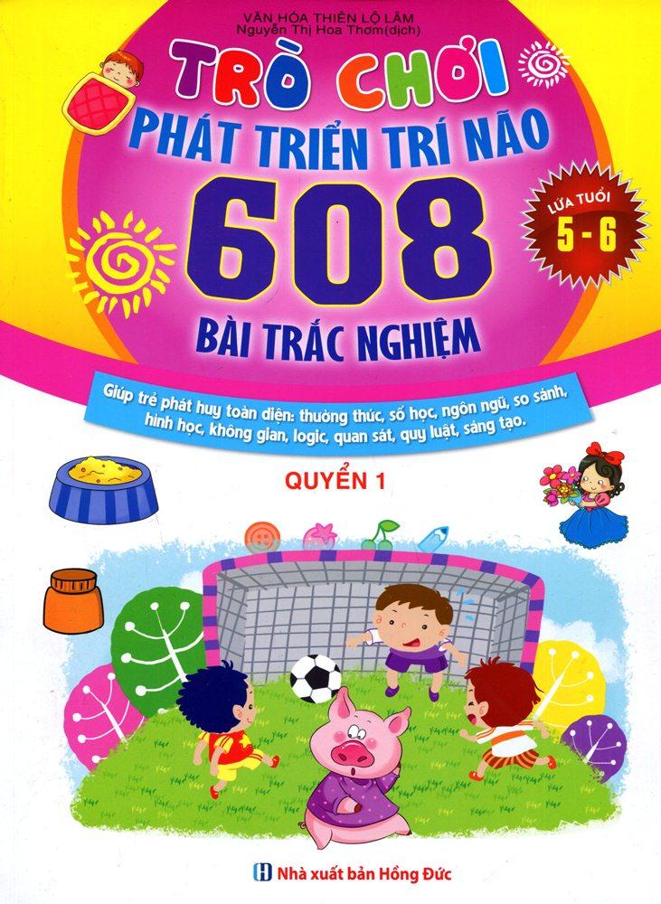 Trò Chơi Phát Triển Trí Não (608 Bài Trắc Nghiệm - Dành Cho Trẻ Từ 5 - 6 Tuổi) (Quyển 1)