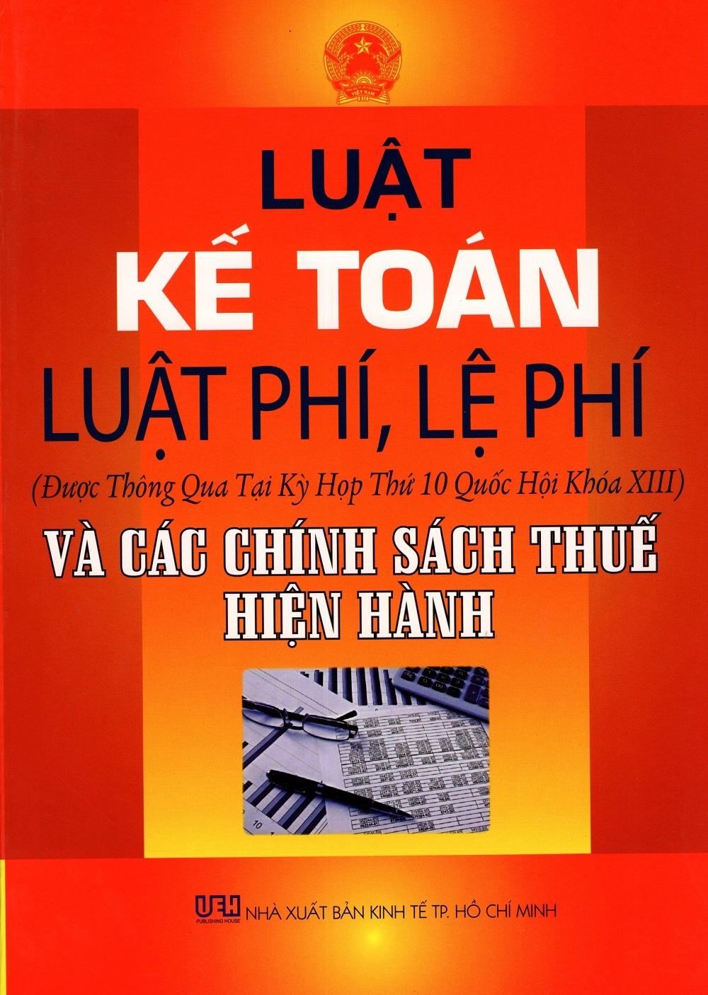 Luật Kế Toán - Luật Phí, Lệ Phí (Được Thông Qua Tại Kỳ Họp Thứ 10 Quốc Hội Khóa XIII) Và Các Chính Sách Thuế... - 2389357514391,62_1112618,350000,tiki.vn,Luat-Ke-Toan-Luat-Phi-Le-Phi-Duoc-Thong-Qua-Tai-Ky-Hop-Thu-10-Quoc-Hoi-Khoa-XIII-Va-Cac-Chinh-Sach-Thue...-62_1112618,Luật Kế Toán - Luật Phí, Lệ Phí (Được Thông Qua Tại Kỳ Họp Thứ 10 Quốc Hội Khóa XIII) Và Các Chín