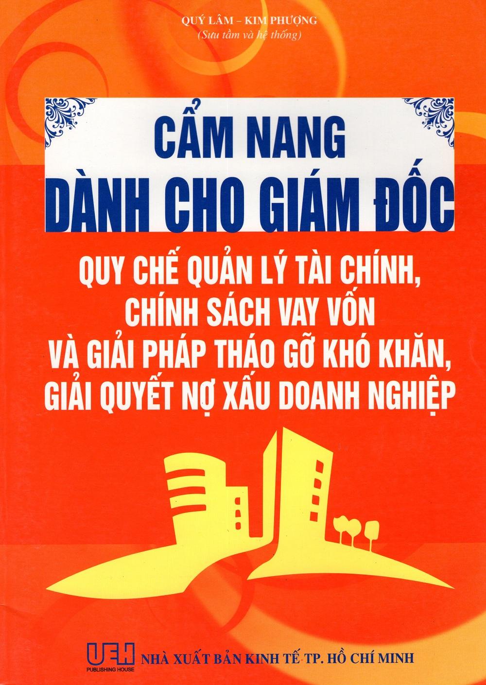 Cẩm Nang Dành Cho Giám Đốc Quy Chế Quản Lý Tài Chính, Chính Sách Vay Vốn Và Giải Pháp Tháo Gỡ Khó Khăn, Giải... - 2385494456105,62_1107166,350000,tiki.vn,Cam-Nang-Danh-Cho-Giam-Doc-Quy-Che-Quan-Ly-Tai-Chinh-Chinh-Sach-Vay-Von-Va-Giai-Phap-Thao-Go-Kho-Khan-Giai...-62_1107166,Cẩm Nang Dành Cho Giám Đốc Quy Chế Quản Lý Tài Chính, Chính Sách Vay Vốn Và Giải Pháp Thá