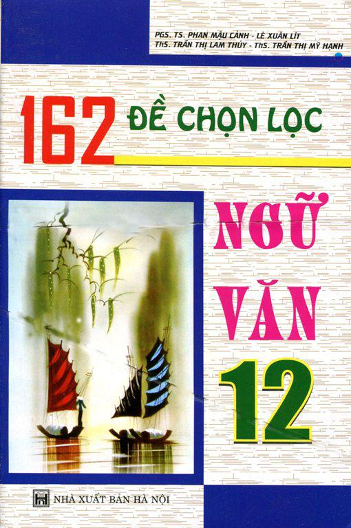 162 Đề Chọn Lọc Ngữ Văn Lớp 12