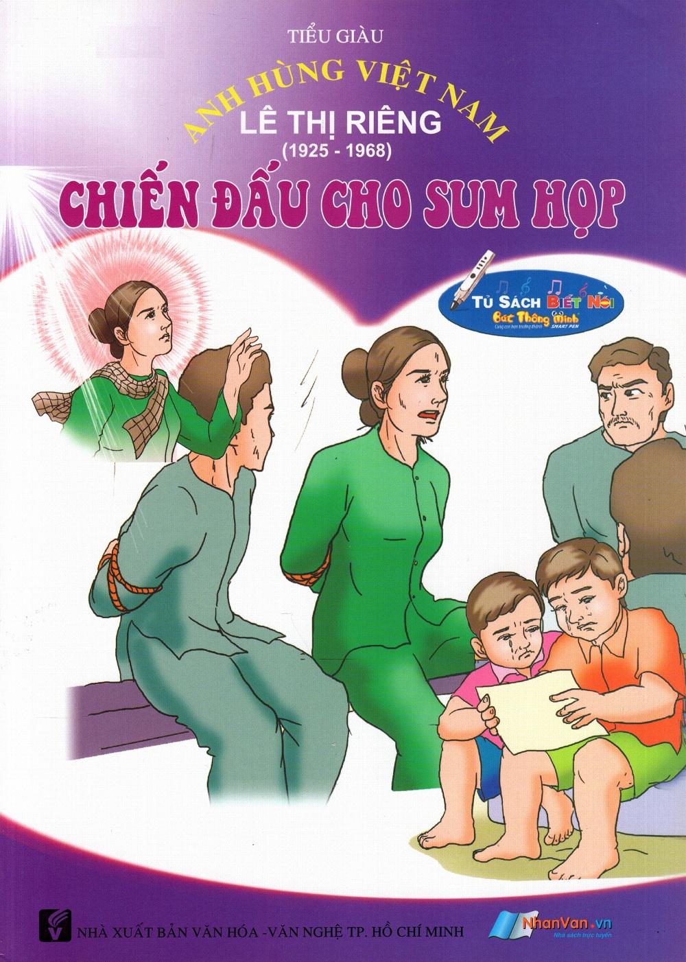 Anh Hùng Việt Nam: Lê Thị Riêng - Chiến Đấu Cho Sum Họp