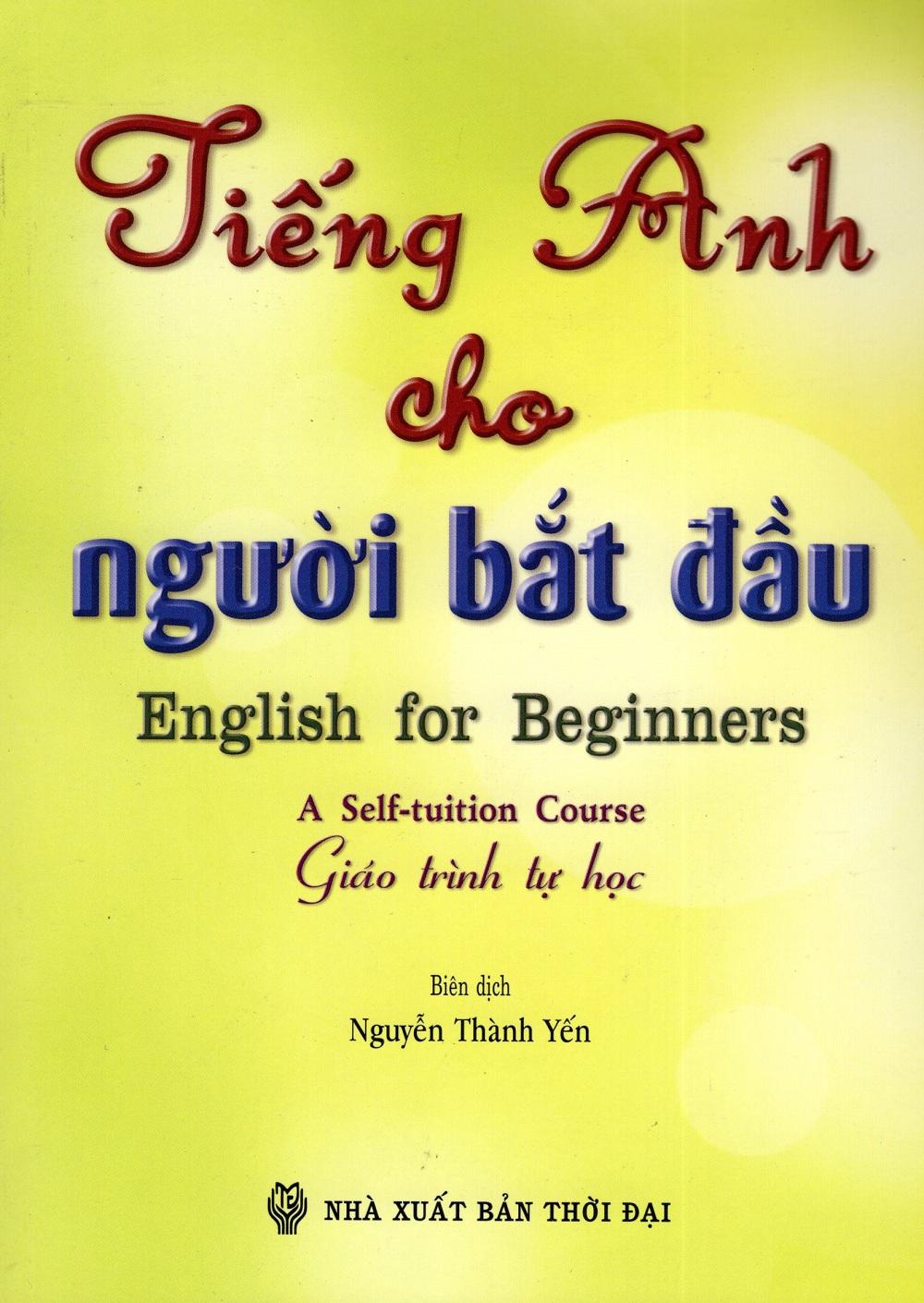 Tiếng Anh Cho Người Bắt Đầu (Giáo Trình Tự Học) - Kèm CD