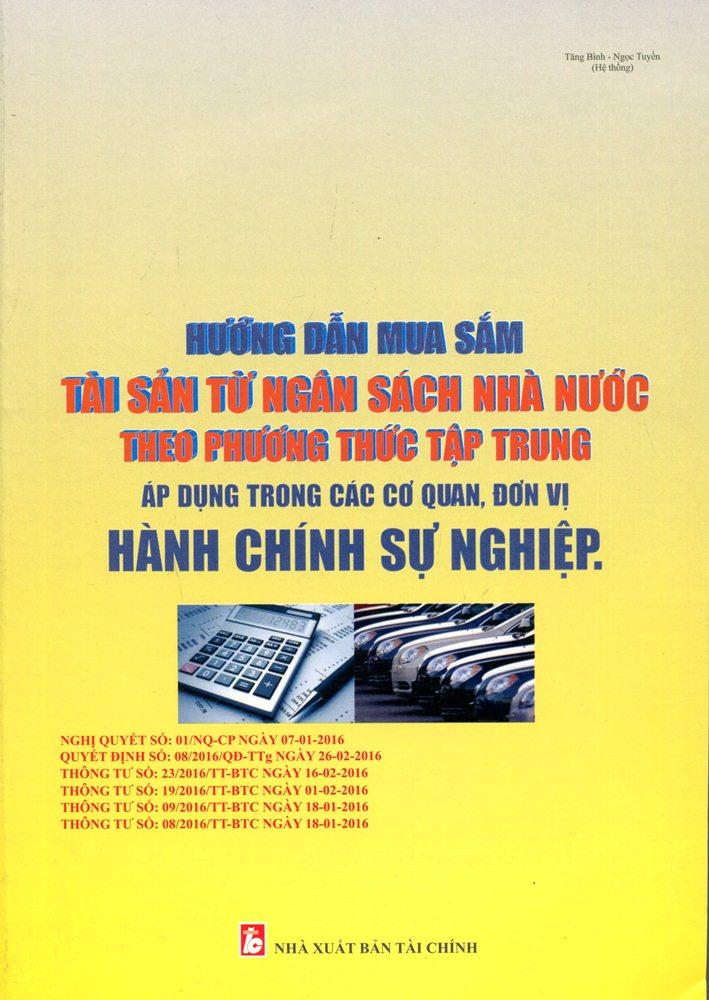 Hướng Dẫn Mua Sắm Tài Sản Từ Ngân Sách Nhà Nước Theo Phương Thức Tập Trung - 2387279977614,62_584361,335000,tiki.vn,Huong-Dan-Mua-Sam-Tai-San-Tu-Ngan-Sach-Nha-Nuoc-Theo-Phuong-Thuc-Tap-Trung-62_584361,Hướng Dẫn Mua Sắm Tài Sản Từ Ngân Sách Nhà Nước Theo Phương Thức Tập Trung