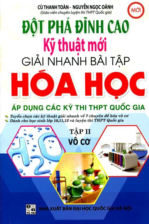 Đột Phá Đỉnh Cao Kỹ Thuật Mới Giải Nhanh Bài Tập Hóa Học ( Tập II - Vô Cơ) - 8935092531717,62_133127,179000,tiki.vn,Dot-Pha-Dinh-Cao-Ky-Thuat-Moi-Giai-Nhanh-Bai-Tap-Hoa-Hoc-Tap-II-Vo-Co-62_133127,Đột Phá Đỉnh Cao Kỹ Thuật Mới Giải Nhanh Bài Tập Hóa Học ( Tập II - Vô Cơ)
