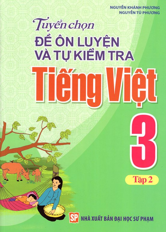 Tuyển Chọn Đề Ôn Luyện Và Tự Kiểm Tra Tiếng Việt Lớp 3 (Tập 2)