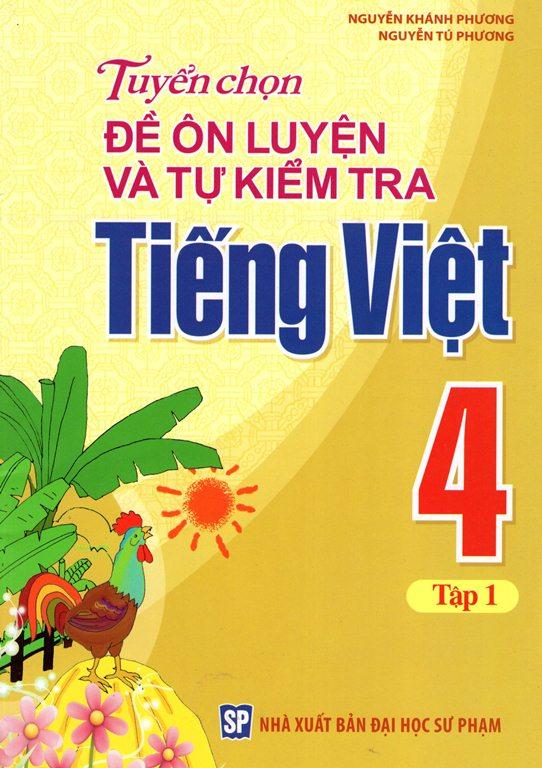 Tuyển Chọn Đề Ôn Luyện Và Tự Kiểm Tra Tiếng Việt Lớp 4 (Tập 1)