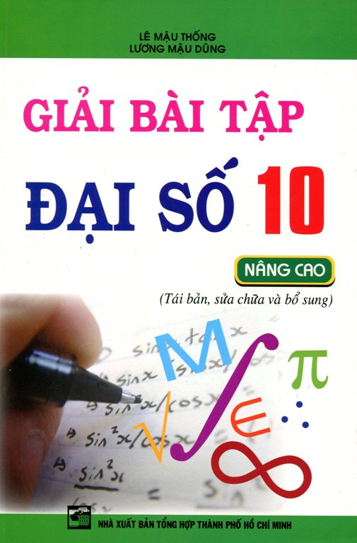 Giải Bài Tập Đại Số Lớp 10 (Nâng Cao) - 8935092523880,62_138005,45000,tiki.vn,Giai-Bai-Tap-Dai-So-Lop-10-Nang-Cao-62_138005,Giải Bài Tập Đại Số Lớp 10 (Nâng Cao)