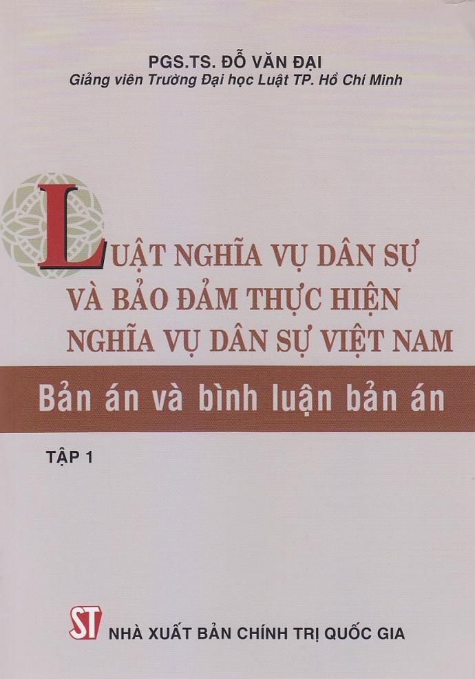Luật Nghĩa Vụ Dân Sự Và Bảo Đảm Thực Hiện Nghĩa Vụ Dân Sự Việt Nam - Bản Án Và Bình Luận Bản Án (Tập 1)