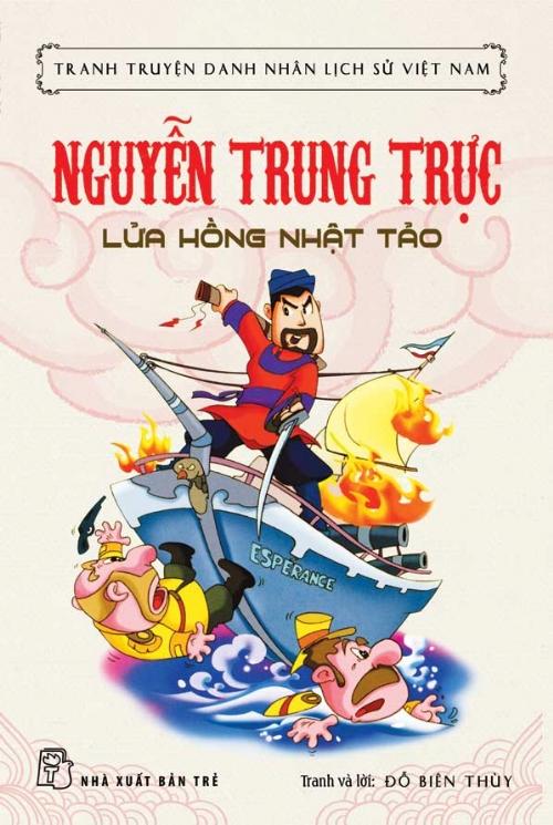 Tranh Truyện Danh Nhân Lịch Sử Việt Nam - Nguyễn Trung Trực Lửa Hồng Nhật Tảo