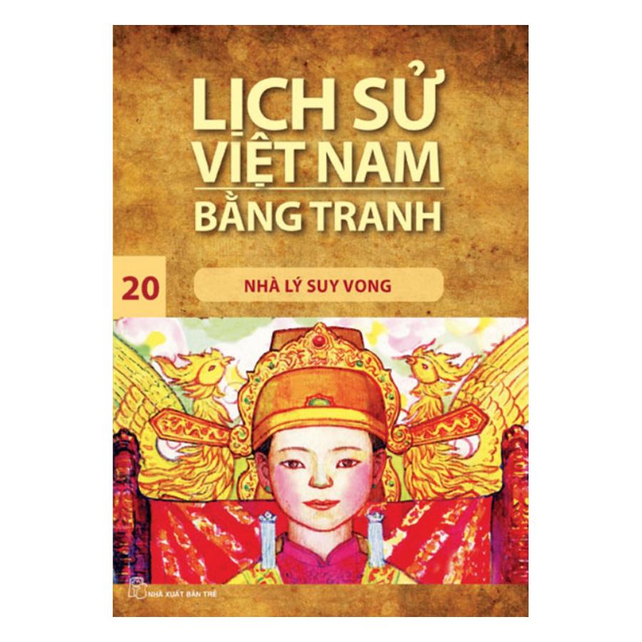 Lịch Sử Việt Nam Bằng Tranh Tập 20 - Nhà Lý Suy Vong (Tái Bản 2017)