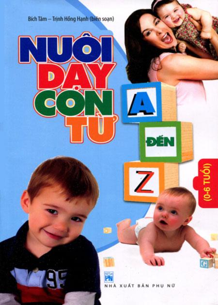 Nuôi Dạy Con Từ A - Z (0 - 6 Tuổi)