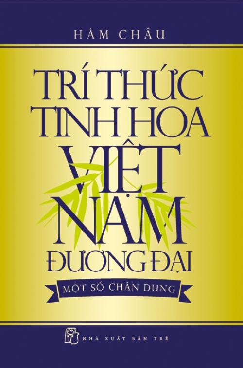 Trí Thức Tinh Hoa Việt Nam Đương Đại - Một Số Chân Dung
