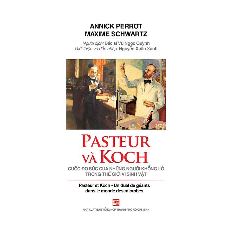 Pasteur Và Koch Cuộc Đọ Sức Của Những Người Khổng Lồ Trong Thế Giới Vi Sinh Vật
