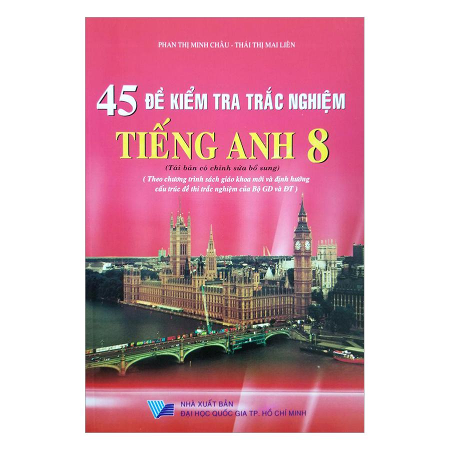 45 Đề Kiểm Tra Trắc Nghiệm Tiếng Anh Lớp 8