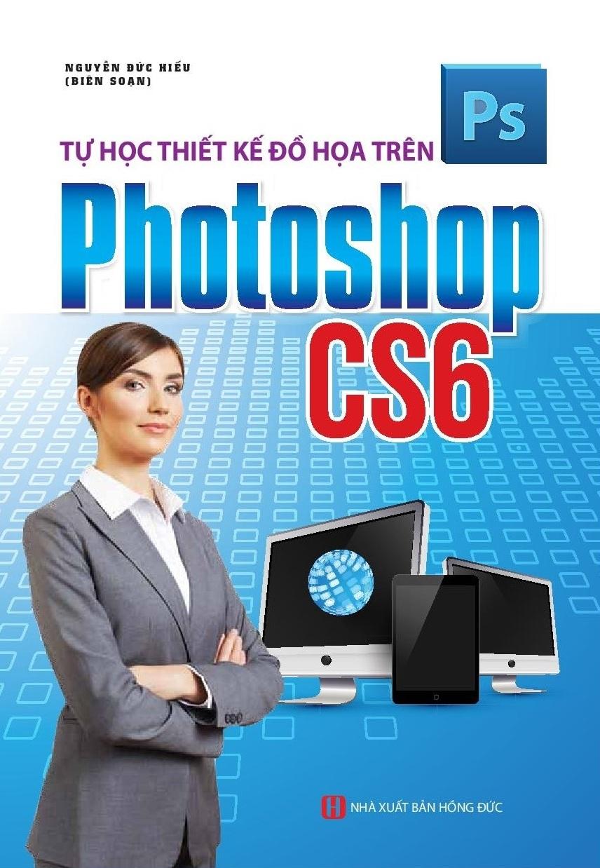 Tự Học Thiết Kế Đồ Họa Trên Photoshop CS6
