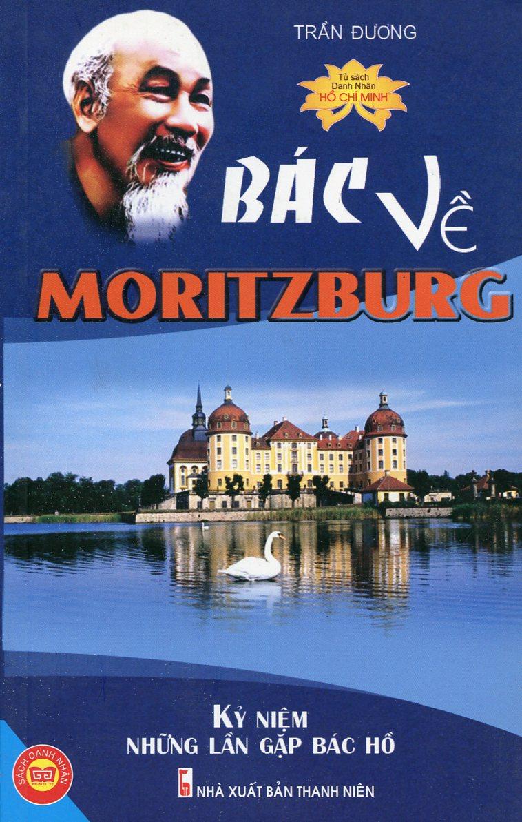 Bác Về Moritzburg - Kỷ Niệm Những Lần Gặp Bác Hồ - Tủ Sách Danh Nhân Hồ Chí Minh